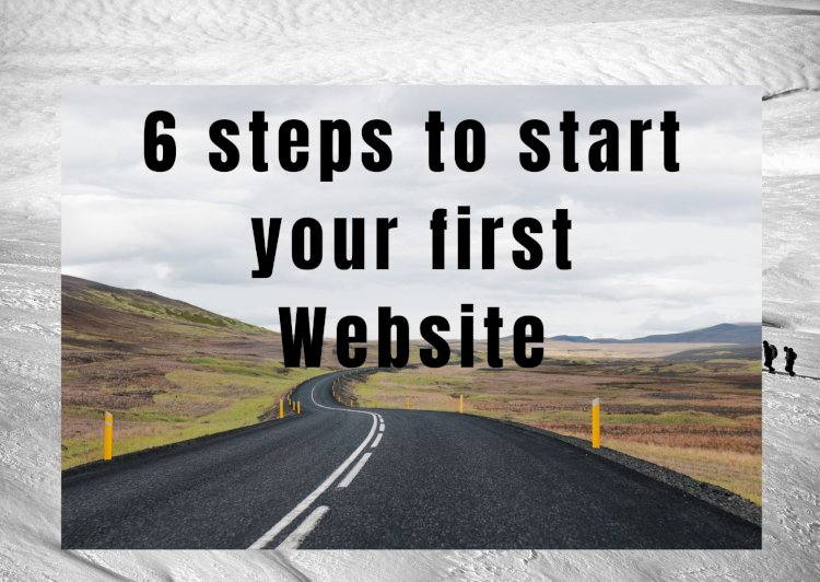 6 steps to start your first website